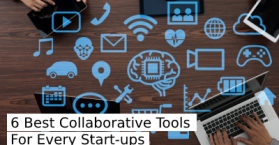 6 Best Collaborative Tools Every Start-up